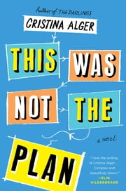 This Was Not the Plan - A Novel ebook by Cristina Alger