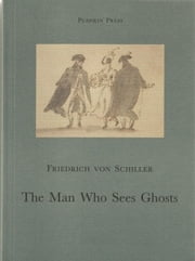 The Man Who Sees Ghosts ebook by Friedrich von Schiller,David Bryer