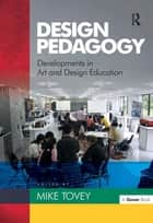 Design Pedagogy - Developments in Art and Design Education ebook by