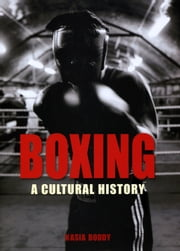 Boxing - A Cultural History ebook by Kasia Boddy
