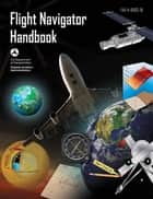 Flight Navigator Handbook ebook by FAA