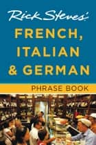 Rick Steves' French, Italian & German Phrase Book ebook by Rick Steves