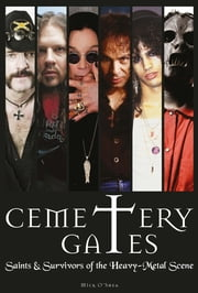 Cemetery Gates - Saints and Survivors of the Heavy Metal Scene ebook by Mick O'Shea