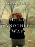 Home Another Way ebook by Christa Parrish