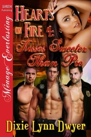 Hearts on Fire 4: Kisses Sweeter Than Pie ebook by Dixie Lynn Dwyer