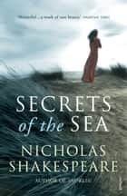 Secrets of the Sea ebook by Nicholas Shakespeare