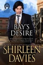 Bay's Desire ebook by Shirleen Davies
