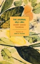 The Journal of Henry David Thoreau, 1837-1861 ebook by Damion Searls,John Stilgoe,Henry David Thoreau