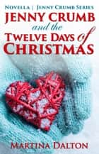 Jenny Crumb and the Twelve Days of Christmas - The Jenny Crumb Series ebook by Martina Dalton