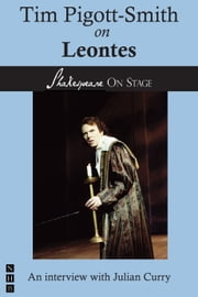 Tim Pigott-Smith on Leontes (Shakespeare on Stage) ebook by Tim Pigott-Smith,Julian Curry