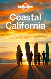 Lonely Planet Coastal California ebook by Lonely Planet,Sara Benson,Andrew Bender,Alison Bing,Celeste Brash,Beth Kohn,Adam Skolnick,John A Vlahides
