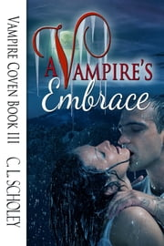 A Vampire's Embrace ebook by C L Scholey