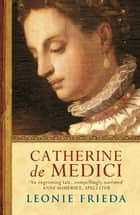 Catherine de Medici - A Biography ebook by Leonie Frieda
