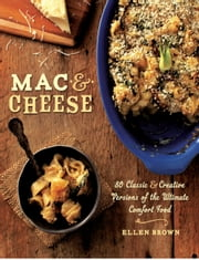Mac & Cheese - More than 80 Classic and Creative Versions of the Ultimate Comfort Food ebook by Ellen Brown