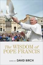 The Wisdom of Pope Francis ekitaplar by David Birch