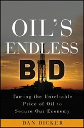 Oil's Endless Bid - Taming the Unreliable Price of Oil to Secure Our Economy ebook by Dan Dicker