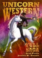 Ebook Unicorn Western: Full Saga di Sean Platt,Johnny B. Truant