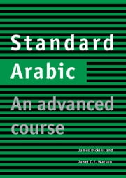 Standard Arabic - An Advanced Course ebook by James Dickins,Janet C. E. Watson