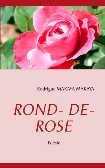 ROND- DE- ROSE - Poésie ebook by Rodrigue Makaya Makaya