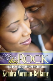 Upon This Rock (Shelton Heights Series, Book 4) ebook by Kendra Norman-Bellamy