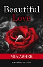 Beautiful Love eBook by Mia Asher