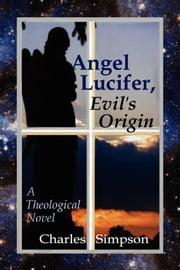Angel Lucifer, Evil's Origin ebook by Charles Simpson