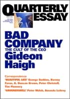 Quarterly Essay 10 Bad Company - The Cult of the CEO ebook by Gideon Haigh