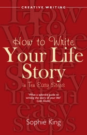 How To Write Your Life Story in Ten Easy Steps ebook by Sophie King