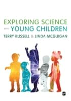 Exploring Science with Young Children ebook by Professor Terry Russell,Linda McGuigan