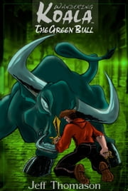 The Green Bull (a Wandering Koala tale) ebook by Jeff Thomason