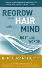 Do It With Words: Regrow Your Hair with Your Mind ebook by Kfir Luzzatto