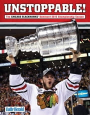 Unstoppable! - The Chicago Blackhawks' Dominant 2013 Championship Season ebook by The Daily Herald