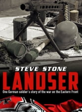Landser: One German Soldier's Story of the War on the Eastern Front ebook by Steve Stone