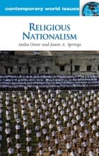 Religious Nationalism: A Reference Handbook ebook by Atalia Omer,Jason A. Springs