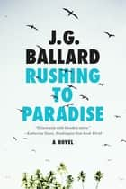 Rushing to Paradise: A Novel ebook by J. G. Ballard