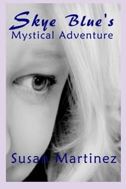 Skye Blue's Mystical Adventure ebook by Susan Martinez