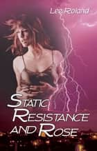 Static Resistance and Rose ebook by Lee Roland