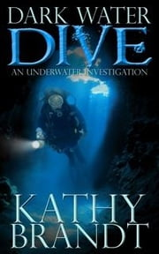 Dark Water Dive - An Underwater Investigation ebook by Kathy Brandt