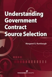 Understanding Government Contract Source Selection ebook by Margaret G Rumbaugh