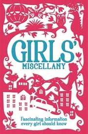 The Girls' Miscellany - Fascinating information every girl should know ebook by Lottie Stride