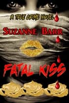 Fatal Kiss ebook by Suzanne Barr