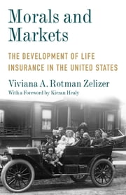Morals and Markets - The Development of Life Insurance in the United States ebook by Viviana A. Rotman Zelizer