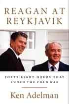 Reagan at Reykjavik ebook by Ken Adelman