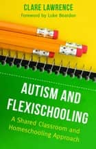 Autism and Flexischooling ebook by Clare Lawrence,Luke Beardon