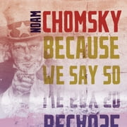 Because We Say So audiobook by Noam Chomsky