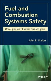 Fuel and Combustion Systems Safety - What you don't know can kill you! ebook by John R. Puskar