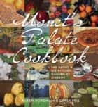 Monet's Palate Cookbook - The Artist & His Kitchen at Giverny ebook by Aileen Bordman, Derek Fell