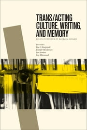 Trans/acting Culture, Writing, and Memory - Essays in Honour of Barbara Godard ebook by Eva C. Karpinski,Jennifer Henderson,Ian Sowton,Ray Ellenwood