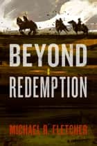 Beyond Redemption ebook by Michael Fletcher