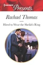 Hired to Wear the Sheikh's Ring - A Marriage of Convenience Romance ebook by Rachael Thomas